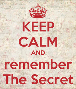 Poster: KEEP CALM AND remember The Secret
