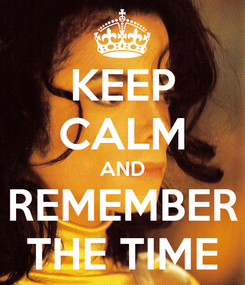 Poster: KEEP CALM AND REMEMBER THE TIME