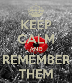 Poster: KEEP CALM AND REMEMBER THEM