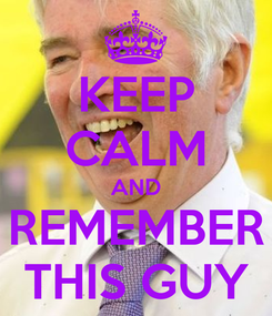 Poster: KEEP CALM AND REMEMBER THIS GUY