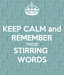 Poster: KEEP CALM and REMEMBER THOSE STIRRING  WORDS