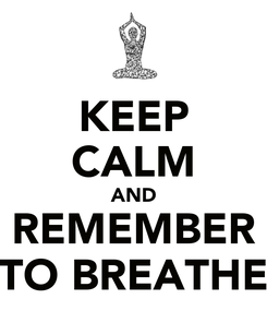 Poster: KEEP CALM AND REMEMBER TO BREATHE