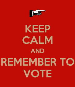 Poster: KEEP CALM AND REMEMBER TO VOTE