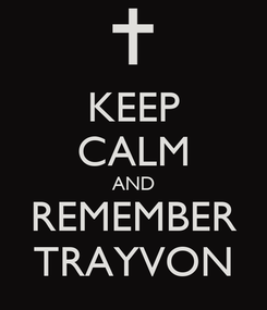 Poster: KEEP CALM AND REMEMBER TRAYVON