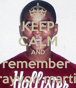 Poster: KEEP CALM AND remember  trayvon martin