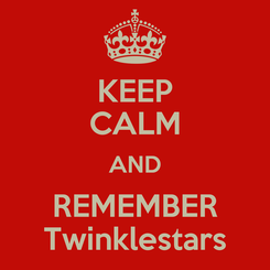 Poster: KEEP CALM AND REMEMBER Twinklestars