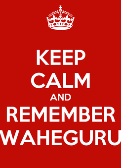 Poster: KEEP CALM AND REMEMBER WAHEGURU