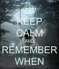 Poster: KEEP CALM AND REMEMBER WHEN