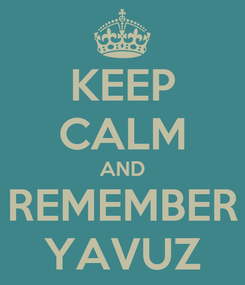 Poster: KEEP CALM AND REMEMBER YAVUZ