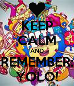 Poster: KEEP CALM AND REMEMBER: YOLO!