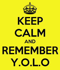 Poster: KEEP CALM AND REMEMBER Y.O.L.O