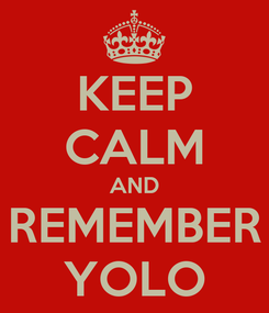 Poster: KEEP CALM AND REMEMBER YOLO