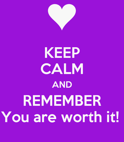 Poster: KEEP CALM AND REMEMBER You are worth it!