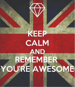 Poster: KEEP CALM AND REMEMBER  YOU'RE AWESOME