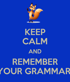Poster: KEEP CALM AND REMEMBER YOUR GRAMMAR