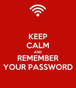 Poster: KEEP CALM AND REMEMBER YOUR PASSWORD