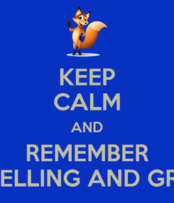 Poster: KEEP CALM AND REMEMBER YOUR SPELLING AND GRAMMAR