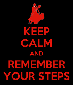 Poster: KEEP CALM AND REMEMBER YOUR STEPS