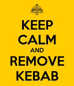 Poster: KEEP CALM AND REMOVE KEBAB