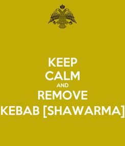 Poster: KEEP CALM AND REMOVE KEBAB [SHAWARMA]