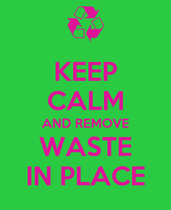 Poster: KEEP CALM AND REMOVE WASTE IN PLACE