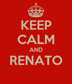 Poster: KEEP CALM AND RENATO