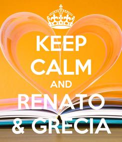 Poster: KEEP CALM AND RENATO & GRECIA