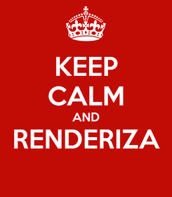 Poster: KEEP CALM AND RENDERIZA