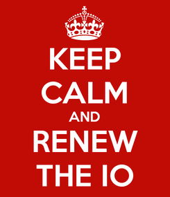 Poster: KEEP CALM AND RENEW THE IO