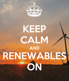 Poster: KEEP CALM AND RENEWABLES ON