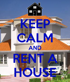 Poster: KEEP CALM AND RENT A HOUSE