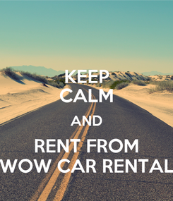 Poster: KEEP CALM AND RENT FROM WOW CAR RENTAL