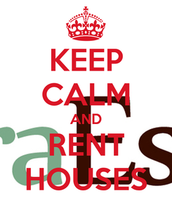 Poster: KEEP CALM AND RENT HOUSES