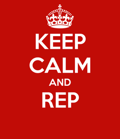 Poster: KEEP CALM AND REP