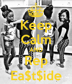 Poster: Keep Calm AND Rep Ea$t$ide