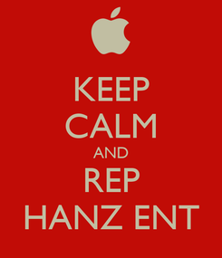 Poster: KEEP CALM AND REP HANZ ENT