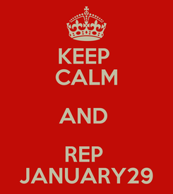 Poster: KEEP  CALM AND  REP  JANUARY29