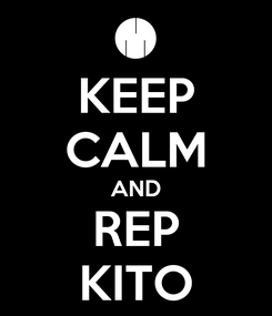 Poster: KEEP CALM AND REP KITO