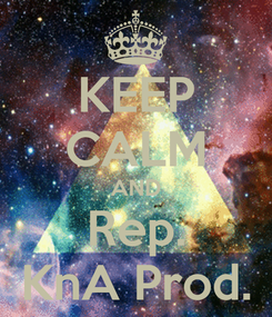 Poster: KEEP CALM AND Rep. KnA Prod.