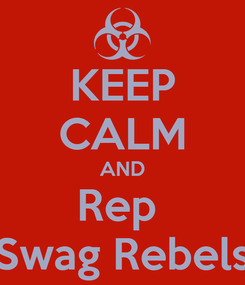 Poster: KEEP CALM AND Rep  Swag Rebels