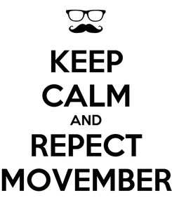 Poster: KEEP CALM AND REPECT MOVEMBER