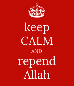 Poster: keep CALM AND repend Allah