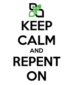 Poster: KEEP CALM AND REPENT ON
