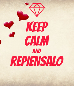 Poster: KEEP CALM AND REPIENSALO