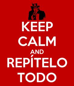 Poster: KEEP CALM AND REPÍTELO TODO