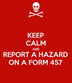 Poster: KEEP CALM AND REPORT A HAZARD ON A FORM 457