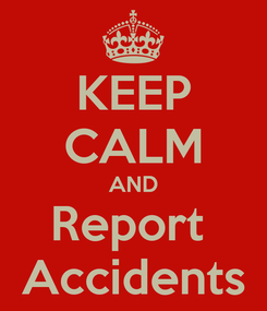 Poster: KEEP CALM AND Report  Accidents