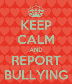 Poster: KEEP CALM AND REPORT BULLYING