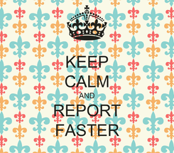 Poster: KEEP CALM AND REPORT FASTER