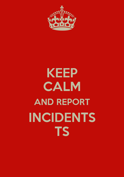 Poster: KEEP CALM AND REPORT INCIDENTS TS